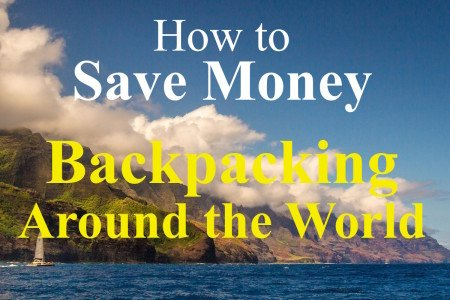 How to Save Money Backpacking Around the World