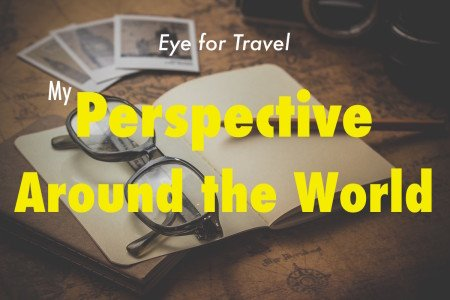 Eye for Travel My Perspective Around the World