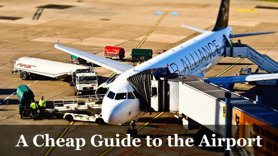 A Quick Cheap Guide to the Airport