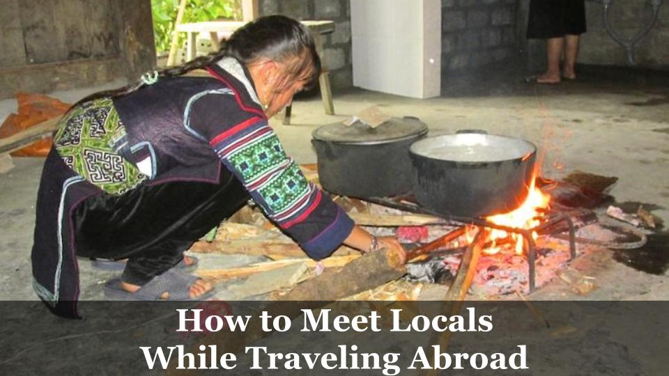 How to Meet Locals While Traveling Abroad
