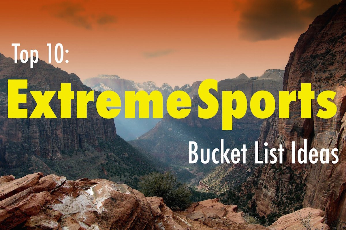 Top 10: Bucket List Ideas for Extreme Sports